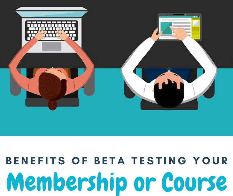 Benefits of Beta Testing Your Membership or Course