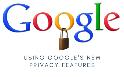 Using Google's New Privacy Features